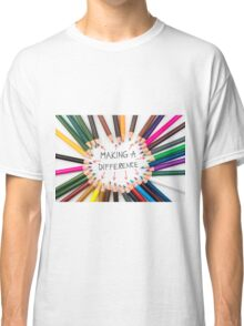 Making A Difference Classic T-Shirt