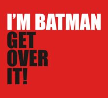 I'm Batman, Get over it! by Mustafa Fardin
