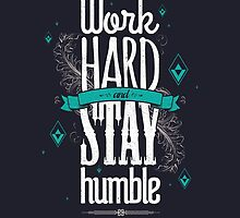 WORK HARD STAY HUMBLE by snevi
