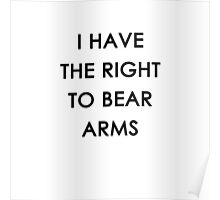I Have The Right To Bear Arms Poster
