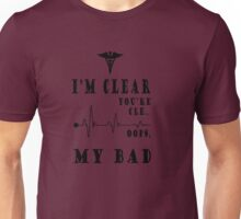 I'M CLEAR YOU'RE CLE...OOPS MY BAD Unisex T-Shirt