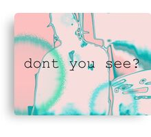 dont you see? Canvas Print