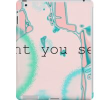 dont you see? iPad Case/Skin
