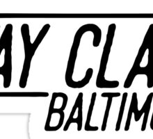 Stay Classy Baltimore Sticker