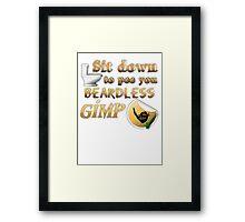 Sit down to pee you beardless gimp Framed Print
