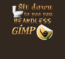 Sit down to pee you beardless gimp Unisex T-Shirt