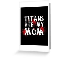 Titans Ate My Mom Greeting Card
