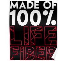 Made of 100% Life Fiber - White Poster