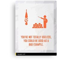 Not Useless You Are Canvas Print