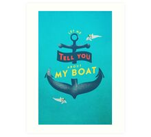Let me tell you about my boat Art Print