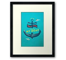 Let me tell you about my boat Framed Print