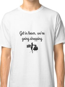 Mean Girls Shopping Quote Classic T-Shirt