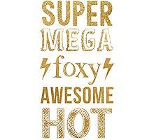 AVPM Super Mega Foxy Awesome Hot Photographic Print