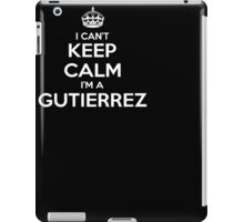I Can't Keep Calm I'm A Gutierrez TShirt iPad Case/Skin