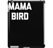 Mama Bird T-Shirt funny saying sarcastic novelty humor cute iPad Case/Skin