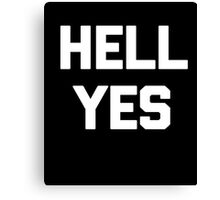 Hell Yes T-Shirt funny saying sarcastic novelty humor cool Canvas Print