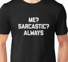 Me? Sarcastic? Always T-Shirt funny saying novelty humor tee Unisex T-Shirt