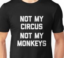 Not My Circus, Not My Monkeys T-Shirt funny saying sarcastic Unisex T-Shirt