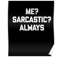 Me? Sarcastic? Always T-Shirt funny saying novelty humor tee Poster