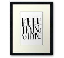 """""""'Keep Trying & Trying' Typography Framed Print"""