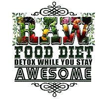 Raw Food Diet, Detox While You Stay Awesome Photographic Print