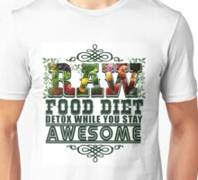 Raw Food Diet, Detox While You Stay Awesome Unisex T-Shirt