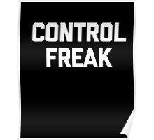 Control Freak T-Shirt funny saying sarcastic novelty humor Poster