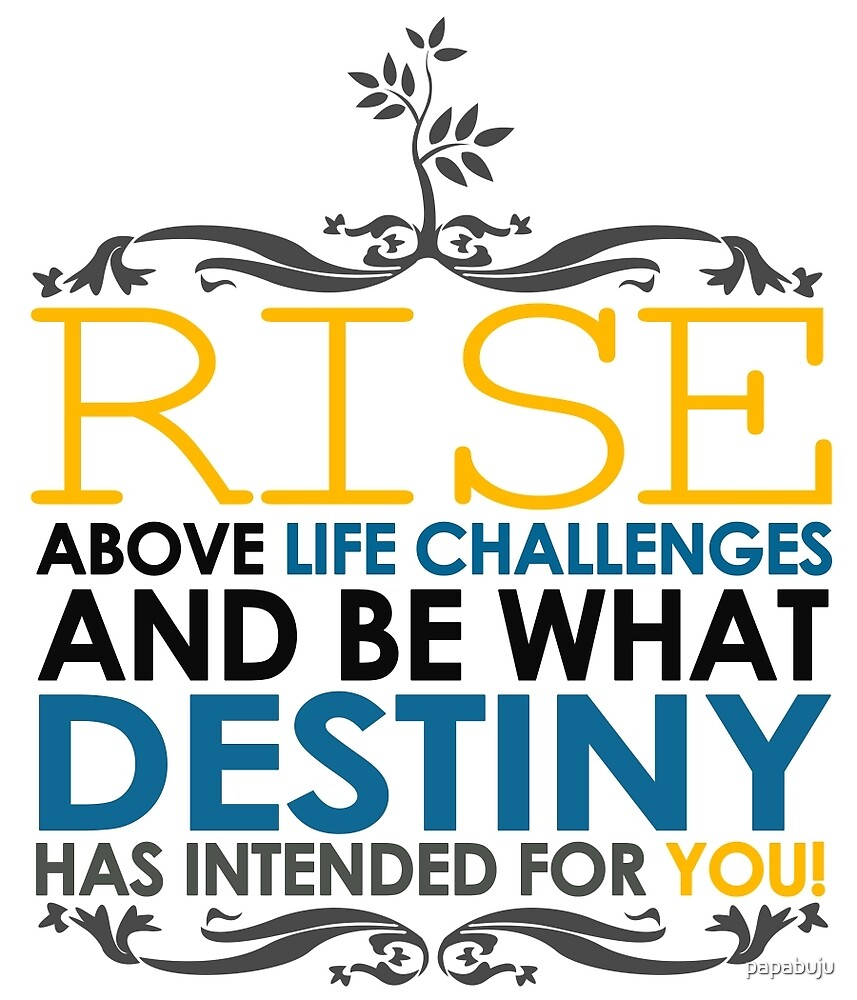 Rise Above Life Challenges by papabuju