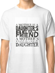 Mother & Daughter Typographic Quote Classic T-Shirt