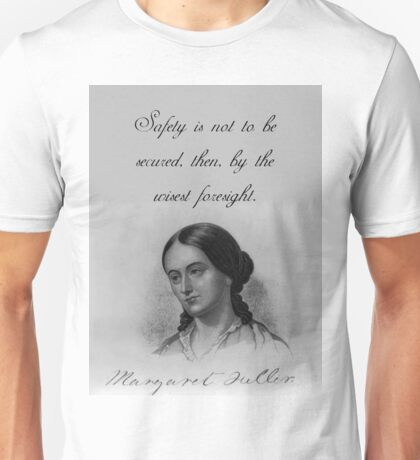 Safety Is Not To Be Secured - Fuller Unisex T-Shirt