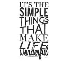 """""""Simple things make life Wonderful"""" Typographic Quote Photographic Print"""