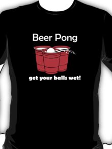 Beer Pong Get Your Balls Wet Funny  T-Shirt