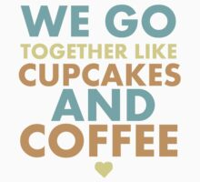 We go together like cupcakes and coffee Kids Clothes