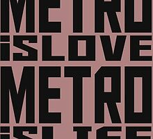 Metro is Love, Metro is Life by NobleOfBirth