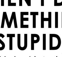 When I Do Something Stupid Sticker