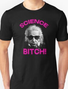 Albert Einstein - Science bitch! T-Shirt
