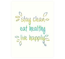 Stay Clean, Eat Healthy, Live Happily Art Print