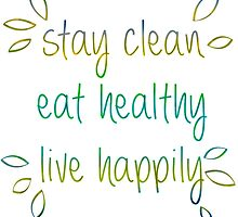 Stay Clean, Eat Healthy, Live Happily by papabuju