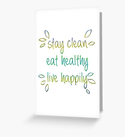 Stay Clean, Eat Healthy, Live Happily Greeting Card