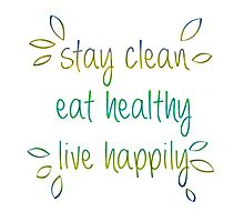 Stay Clean, Eat Healthy, Live Happily Photographic Print