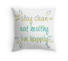 Stay Clean, Eat Healthy, Live Happily Throw Pillow