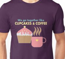 We go together like cupcakes and coffee Unisex T-Shirt