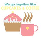 We go together like cupcakes and coffee by IamJane--