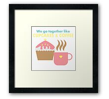 We go together like cupcakes and coffee Framed Print