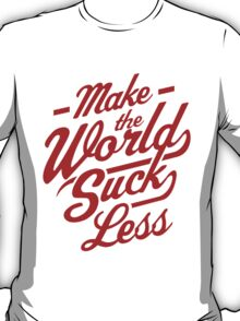 Make The World Suck Less T-Shirt