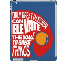 Only Great Passion Can Elevate The Soul To Great Things iPad Case/Skin