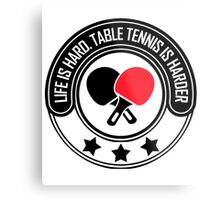 Life Is Hard, Table Tennis Is Harder Metal Print