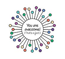 You Are Awesome (That's a Fact) Photographic Print