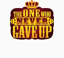 The One Who Never Gave Up Unisex T-Shirt