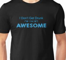I Don't Get Drunk Unisex T-Shirt